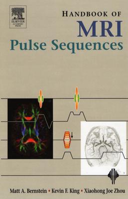 Handbook of MRI Pulse Sequences By Bernstein, Matt A., Ph.D./ King, Kevin Franklin/ Zhou, Xiaohong Joe, Ph.D.